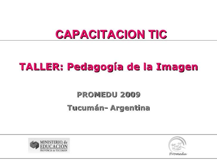 TALLER: Pedagogía de la Imagen PROMEDU 2009 Tucumán- Argentina CAPACITACION TIC