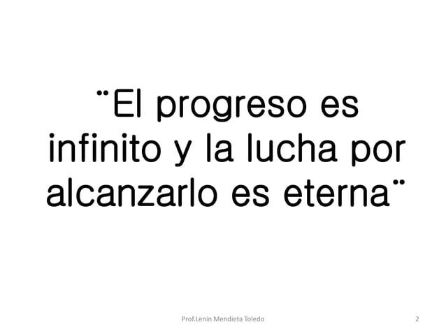 Prof.Lenin Mendieta Toledo 2 ¨El progreso es infinito y la lucha por alcanzarlo es eterna¨