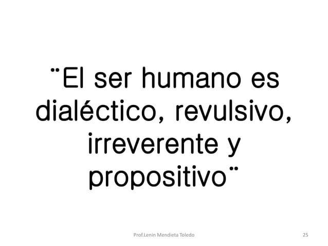 ¨El ser humano es dialéctico, revulsivo, irreverente y propositivo¨ Prof.Lenin Mendieta Toledo 25