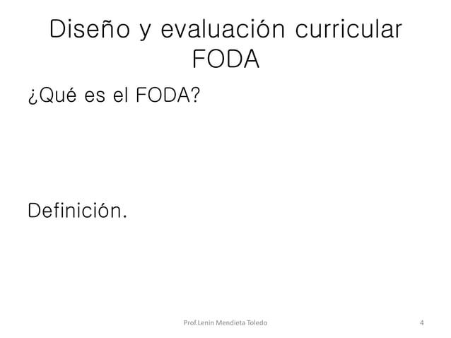 Diseño y evaluación curricular FODA ¿Qué es el FODA? Definición. Prof.Lenin Mendieta Toledo 4