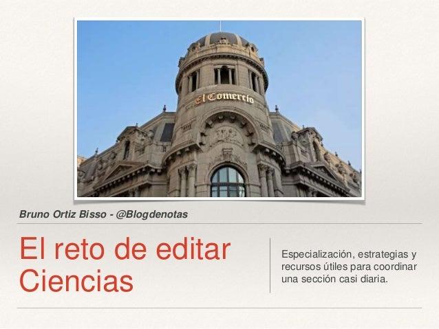 Bruno Ortiz Bisso - @Blogdenotas El reto de editar Ciencias Especialización, estrategias y recursos útiles para coordinar ...