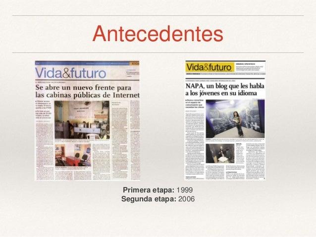 Antecedentes Primera etapa: 1999 Segunda etapa: 2006