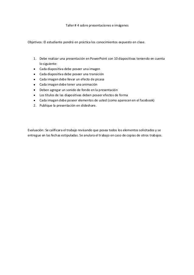 Taller # 4 sobre presentaciones e imágenesObjetivos: El estudiante pondrá en práctica los conocimientos expuesto en clase....