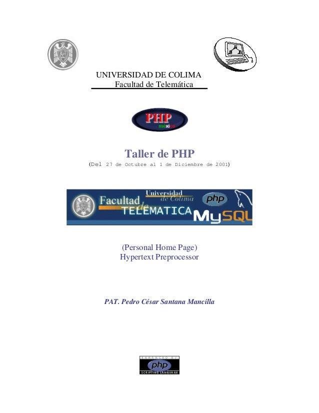 UNIVERSIDAD DE COLIMA      Facultad de Telemática           Taller de PHP(Del 27 de Octubre al 1 de Diciembre de 2001)    ...