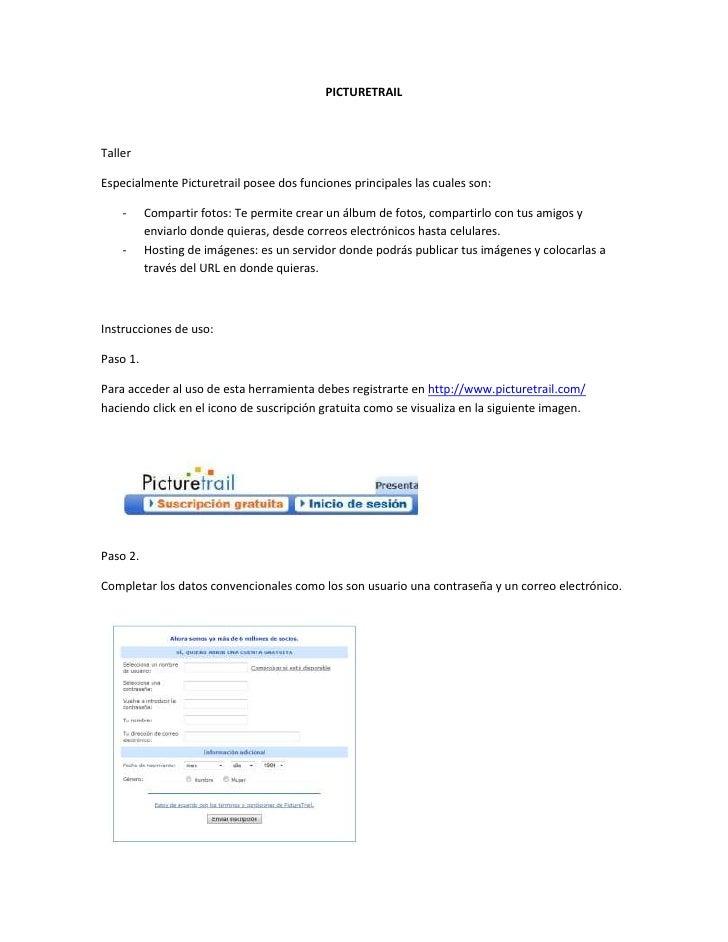 PICTURETRAILTallerEspecialmente Picturetrail posee dos funciones principales las cuales son:    -     Compartir fotos: Te ...