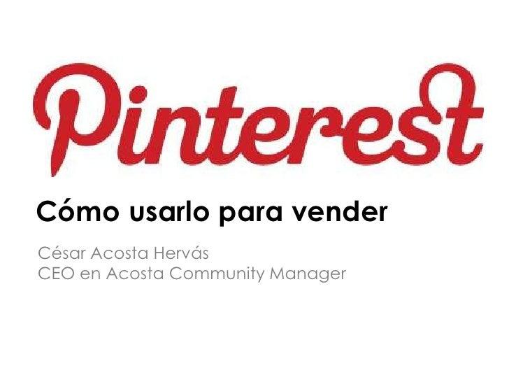 Cómo usarlo para venderCésar Acosta HervásCEO en Acosta Community Manager