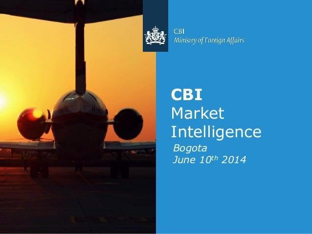 Bogota June 10th 2014 CBI Market Intelligence