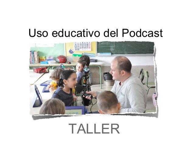 Uso educativo del Podcast  TALLER