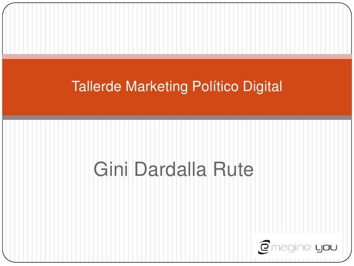 Gini Dardalla Rute<br />Tallerde Marketing Político Digital <br />