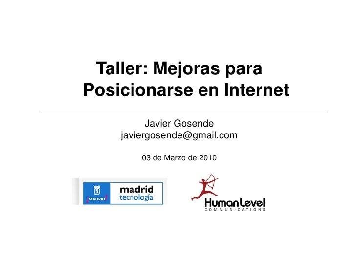 Taller: Mejoras para Posicionarse en Internet           Javier Gosende     javiergosende@gmail.com          03 de Marzo de...