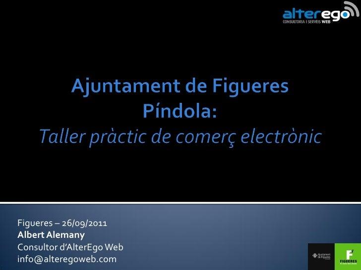 Figueres – 26/09/2011Albert AlemanyConsultor d'AlterEgo Webinfo@alteregoweb.com