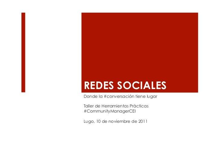 REDES SOCIALESDonde la #conversación tiene lugarTaller de Herramientas Prácticas#CommunityManagerCEILugo, 10 de noviembre ...
