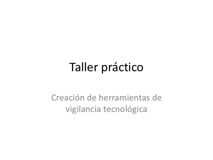 Taller práctico <br />Creación de herramientas de vigilancia tecnológica<br />