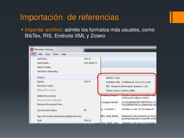 Importación de referencias   Importar archivo: admite los formatos más usuales, como  BibTex, RIS, Endnote XML y Zotero