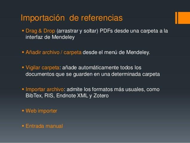 Importación de referencias   Drag & Drop (arrastrar y soltar) PDFs desde una carpeta a la  interfaz de Mendeley   Añadir...