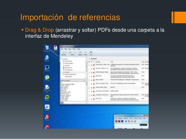 Importación de referencias   Drag & Drop (arrastrar y soltar) PDFs desde una carpeta a la  interfaz de Mendeley