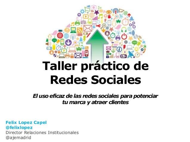 Taller práctico de                  Redes Sociales             El uso eficaz de las redes sociales para potenciar         ...