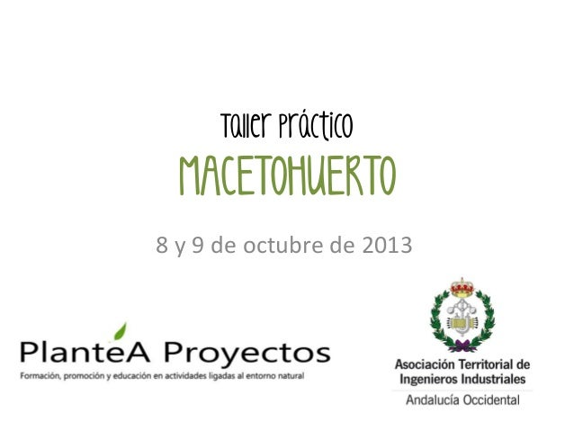 Taller práctico  MACETOHUERTO 8 y 9 de octubre de 2013