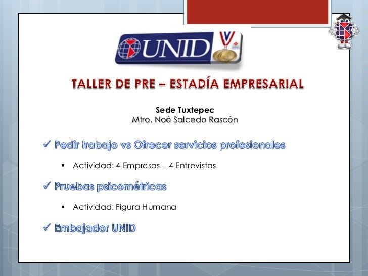 Sede Tuxtepec                 Mtro. Noé Salcedo Rascón Actividad: 4 Empresas – 4 Entrevistas Actividad: Figura Humana