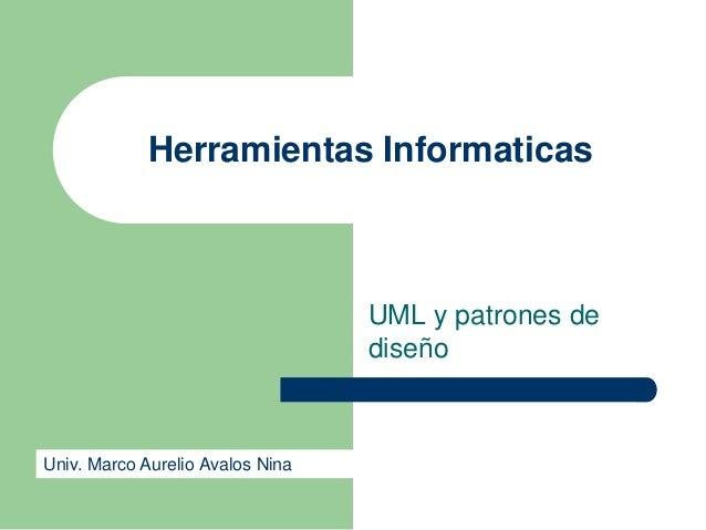 Herramientas Informaticas                                  UML y patrones de                                  diseñoUniv. ...