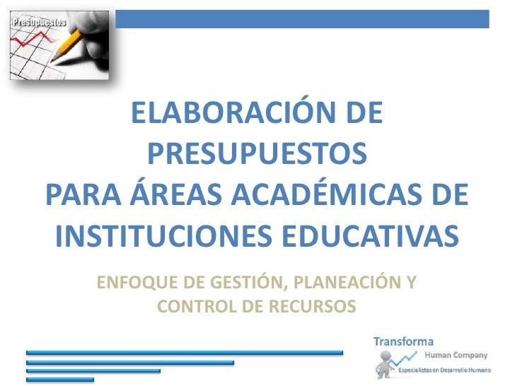 ELABORACIÓN DE       PRESUPUESTOSPARA ÁREAS ACADÉMICAS DE INSTITUCIONES EDUCATIVAS   ENFOQUE DE GESTIÓN, PLANEACIÓN Y     ...