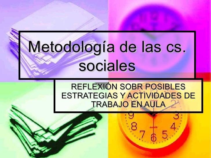 Metodología de las cs. sociales REFLEXIÓN SOBR POSIBLES ESTRATEGIAS Y ACTIVIDADES DE TRABAJO EN AULA