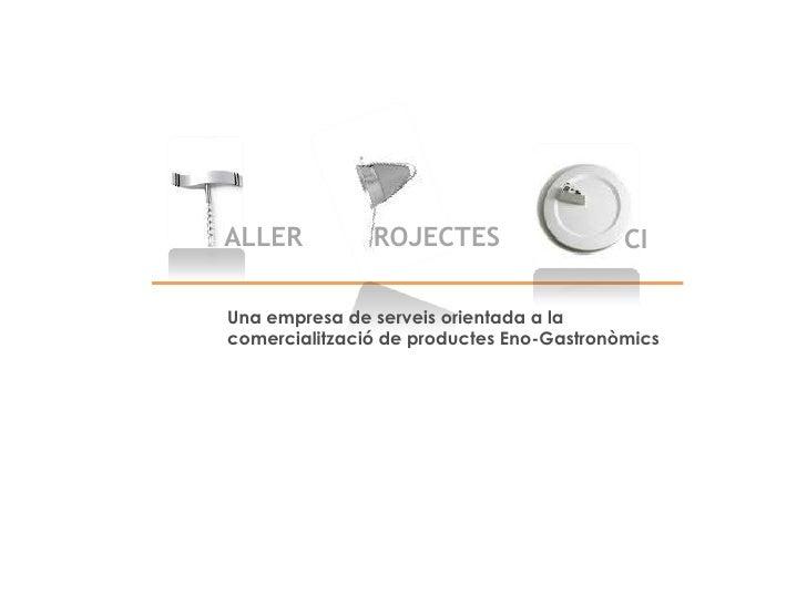 ALLER          ROJECTES                   CIUna empresa de serveis orientada a lacomercialització de productes Eno-Gastron...