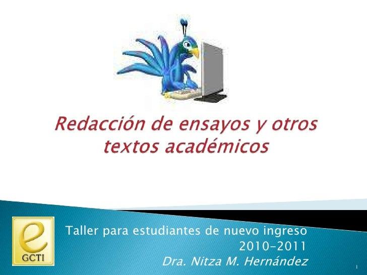 Redacción de ensayos y otros textos académicos<br />Taller para estudiantes de nuevo ingreso<br />2010-2011<br />Dra. Nitz...