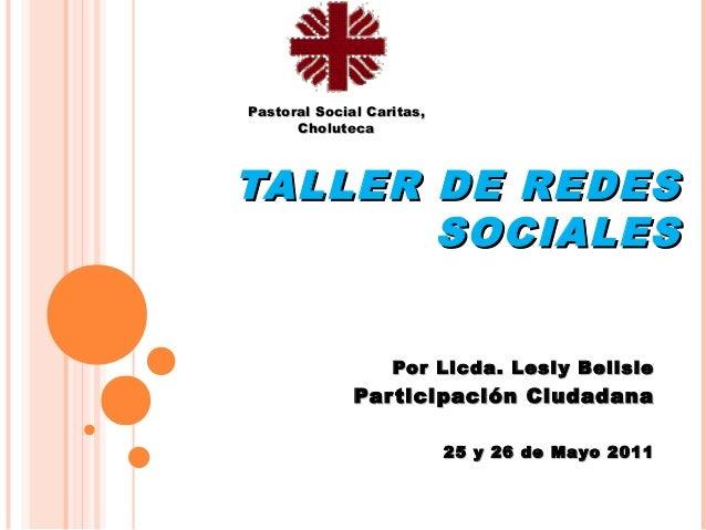 Pastoral Social Caritas,      CholutecaTALLER DE REDES       SOCIALES                   Por Licda. Lesl y Belisle         ...