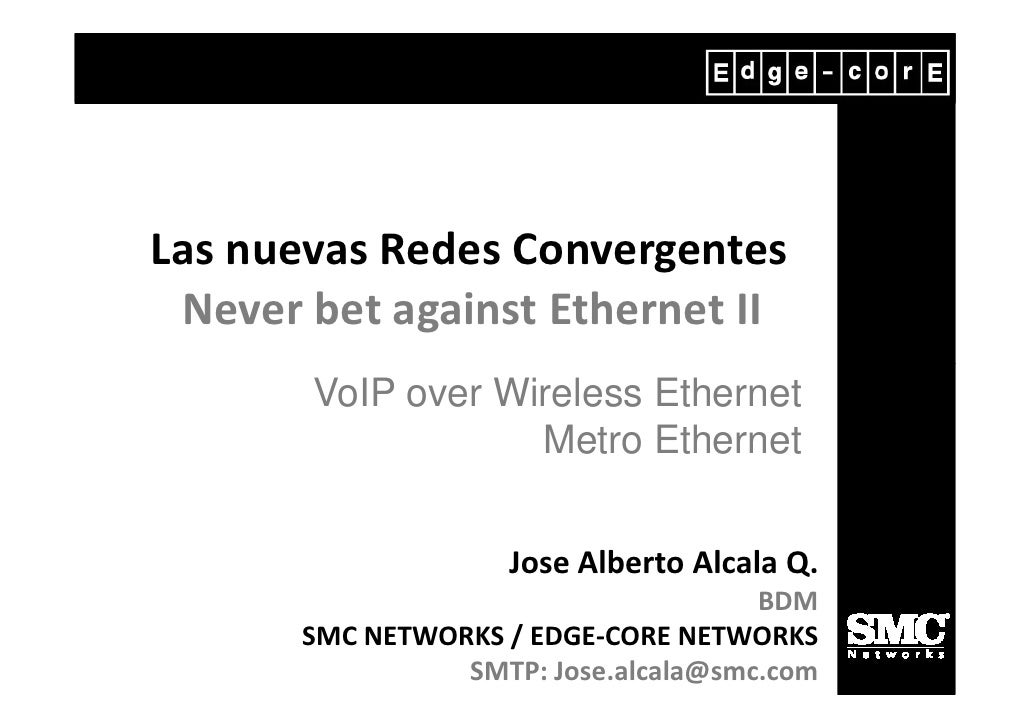 Las nuevas Redes Convergentes  Never bet against Ethernet II        VoIP over Wireless Ethernet                    Metro E...