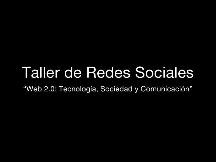 """Taller de Redes Sociales """"Web 2.0: Tecnología, Sociedad y Comunicación"""""""