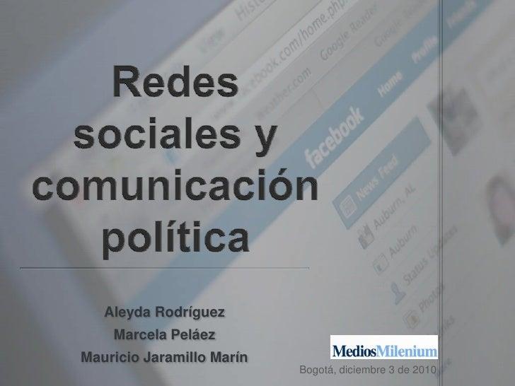 Redes sociales y comunicación política<br />Aleyda Rodríguez<br />Marcela Peláez<br />Mauricio Jaramillo Marín<br />Bogotá...