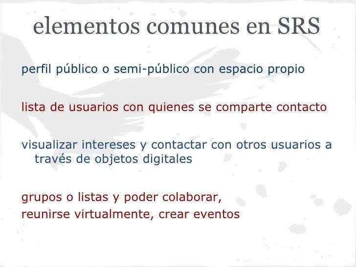 elementos comunes en SRSperfil público o semi-público con espacio propiolista de usuarios con quienes se comparte contacto...