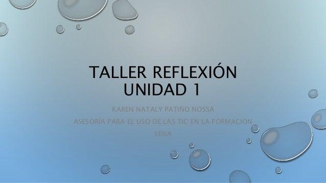 TALLER REFLEXIÓN UNIDAD 1 KAREN NATALY PATIÑO NOSSA ASESORÍA PARA EL USO DE LAS TIC EN LA FORMACION SENA