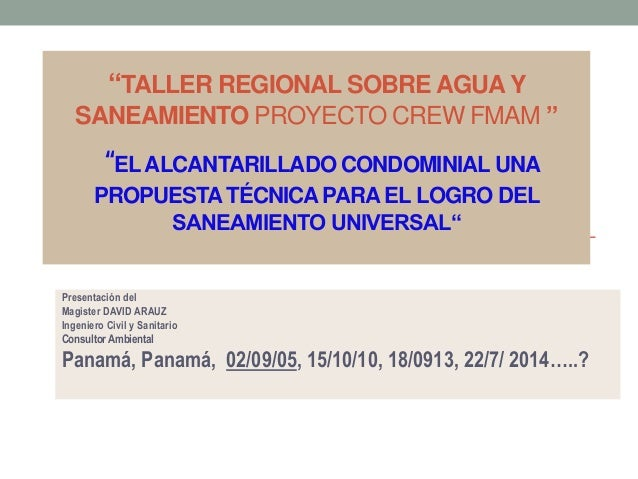 """""""TALLER REGIONAL SOBRE AGUA Y SANEAMIENTO PROYECTO CREW FMAM """" """"ELALCANTARILLADO CONDOMINIAL UNA PROPUESTATÉCNICAPARA EL L..."""