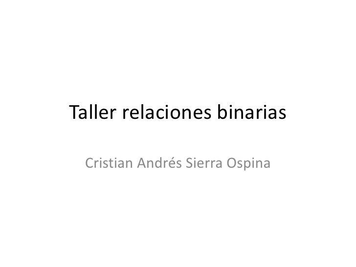 Taller relaciones binarias Cristian Andrés Sierra Ospina