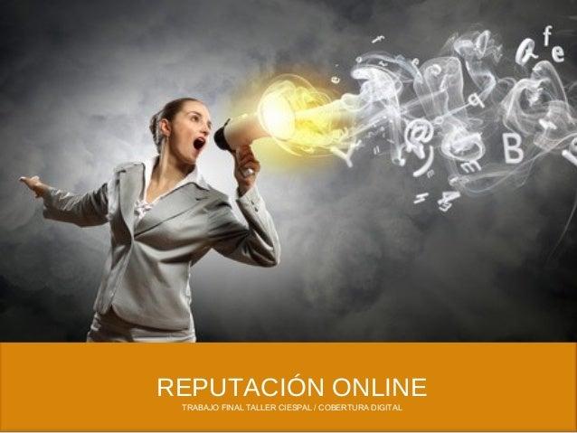 REPUTACIÓN ONLINE TRABAJO FINAL TALLER CIESPAL / COBERTURA DIGITAL