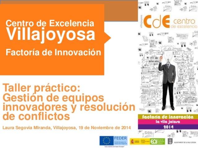 Centro de Excelencia  Villajoyosa  Factoría de Innovación  Taller práctico:  Gestión de equipos  innovadores y resolución ...