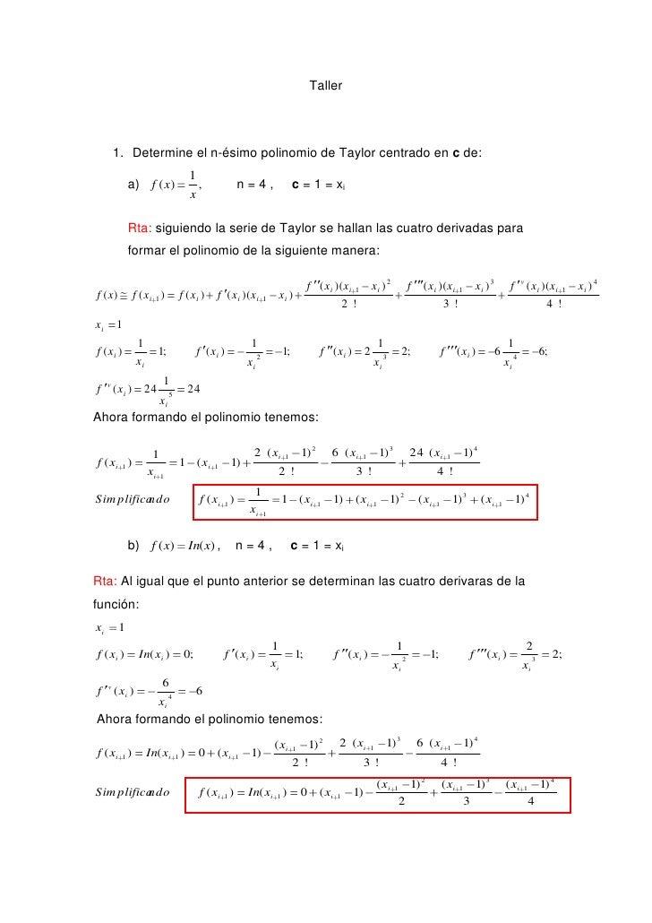 Taller <br />Determine el n-ésimo polinomio de Taylor centrado en c de:<br />         n = 4 ,     c = 1 = xi<br />Rta: sig...