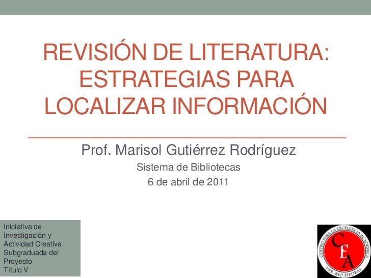 REVISIÓN DE LITERATURA:             ESTRATEGIAS PARA           LOCALIZAR INFORMACIÓN                     Prof. Marisol Gut...