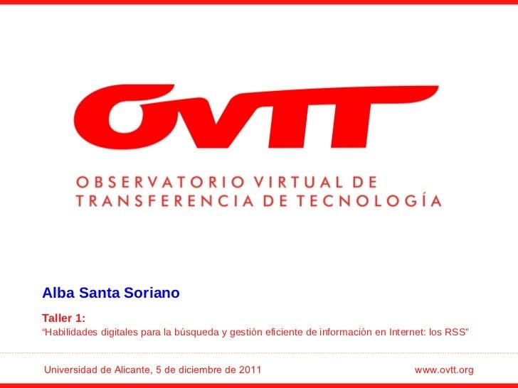"""Universidad de Alicante, 5 de diciembre de 2011   www.ovtt.org Alba Santa Soriano Taller 1:  """" Habilidades digitales para ..."""