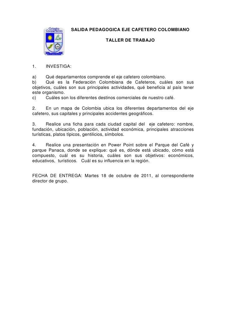 SALIDA PEDAGOGICA EJE CAFETERO COLOMBIANO                                   TALLER DE TRABAJO1.    INVESTIGA:a)     Qué de...
