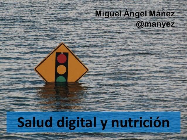 Salud digital y nutrición Miguel Ángel Máñez @manyez