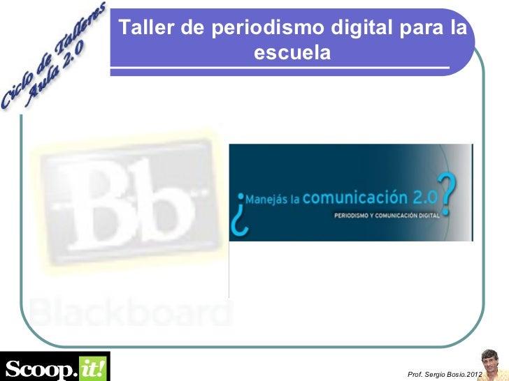 Taller de periodismo digital para la              escuela                             Prof. Sergio Bosio.2012