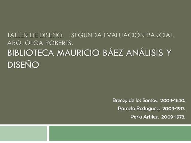 TALLER DE DISEÑO. SEGUNDA EVALUACIÓN PARCIAL.ARQ. OLGA ROBERTS.                            Breezy de los Santos. 2009-1640...