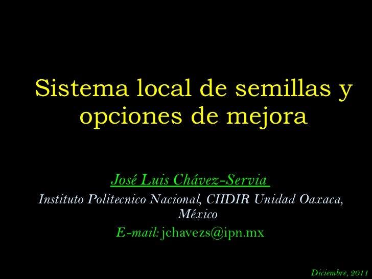 José Luis Chávez-Servia  Instituto Politecnico Nacional, CIIDIR Unidad Oaxaca, México E-mail:  [email_address] Sistema loc...