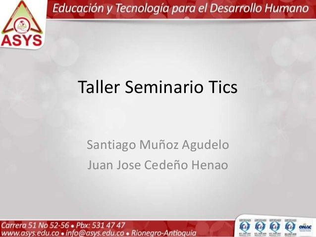 Taller Seminario Tics  Santiago Muñoz Agudelo  Juan Jose Cedeño Henao