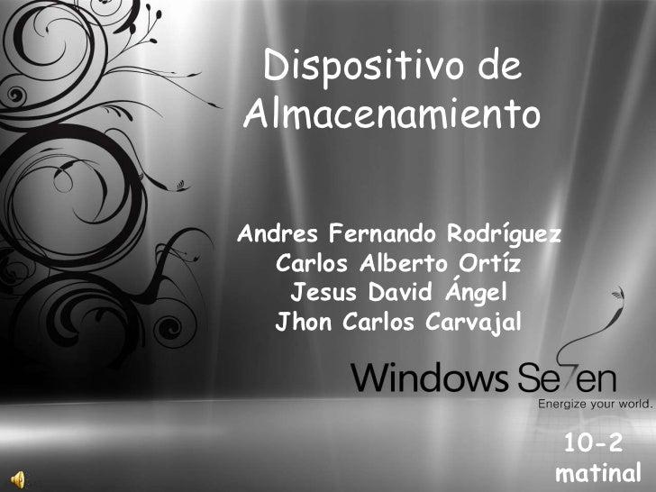 Dispositivo de Almacenamiento <br />Andres Fernando Rodríguez <br />Carlos Alberto Ortíz<br />Jesus David Ángel <br />Jhon...