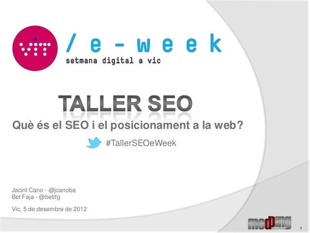 Què és el SEO i el posicionament a la web?                             #TallerSEOeWeekJacint Cano - @jcanobaBet Faja - @be...