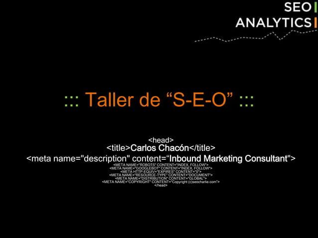 """::: Taller de """"S-E-O"""" ::: <head> <title>Carlos Chacón</title> <meta name=""""description"""" content=""""Inbound Marketing Consulta..."""